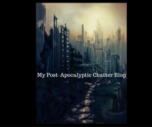My Post-Apocalyptic Chatter Blog