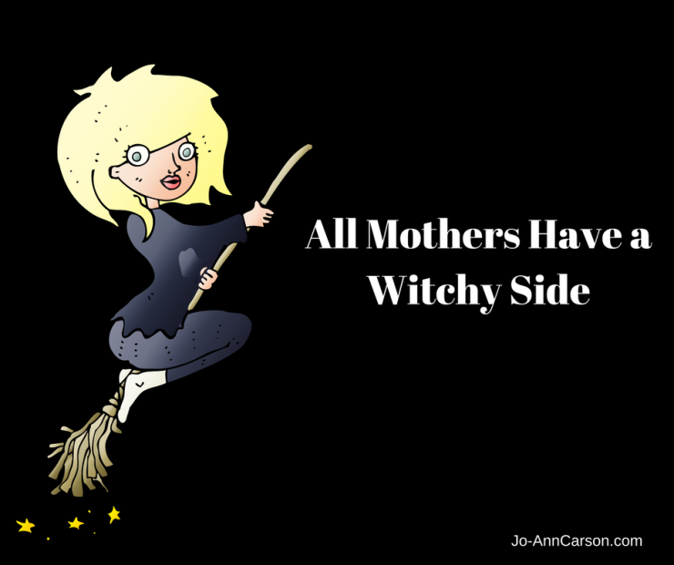 Don't all Mothers Have a Witchy Side?